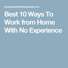 Best 10 Ways To Work from Home With No Experience