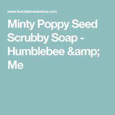 Minty Poppy Seed Scrubby Soap - Humblebee & Me