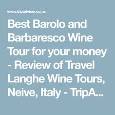 Best Barolo and Barbaresco Wine Tour for your money - Review of Travel Langhe Wine Tours, Neive, Italy - TripAdvisor
