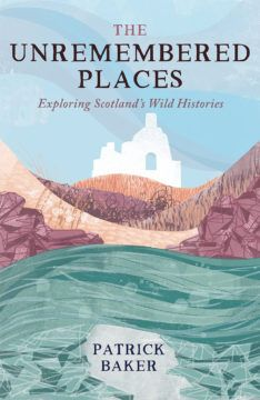 Wild Island: The Unremembered Places | Books from Scotland Scottish Referendum, History Taking, Scotland History, Buying Books Online, Cairngorms, The Secret History, Secret Places, Past Life, Books To Buy