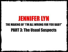 Jennifer Lyn - The Making of 'I'm All Wrong for You Baby' Part 3: The Us...