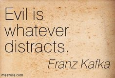 franz kafka quotes | Franz Kafka : Evil is whatever distracts. evil. Meetville Quotes Kafka Quotes, Writer Quotes, Book Quotes, Me Quotes, Evil Quotes, Jokes Quotes, Memes, Writing About Yourself, Words Worth