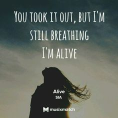 "Currently obsessed with this track. ""Alive"" by Sia. I'm sitll breathing."