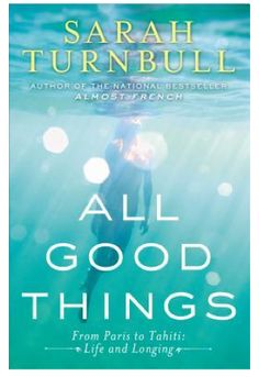 All Good Things: From Paris to Tahiti: Life and Longing by Sarah Turnbull