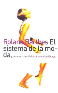 Roland Barthes. El sistema de la moda y otros escritos.