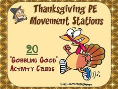 LET'S TALK TURKEY!!!The Thanksgiving PE Stations are 20 fun filled, Turkey Day cards that you can use in your school gymnasium or can be modified and performed in a smaller space such as a classroom or empty cafeteria. Each movement card provides a locomotor or manipulative-skill activity which includes a brief instructional direction and a Thanksgiving graphic that depicts the activity.