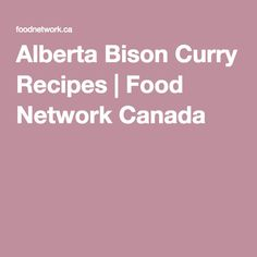Alberta Bison Curry Recipes | Food Network Canada