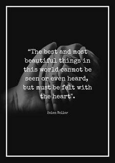 """""""The best and most beautiful things in this world cannot be seen or even heard, but must be felt with the heart. Love Quotes For Him Romantic, Famous Love Quotes, You Are My Life, In This World, Helen Keller Quotes, Business Correspondence, Business And Economics, Best Quotes Ever, Christian Love"""