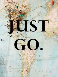 "Inspirational Travel Quote: ""Just go."""