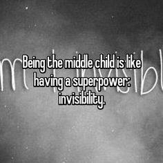 Being the middle child is like having a superpower: invisibility.