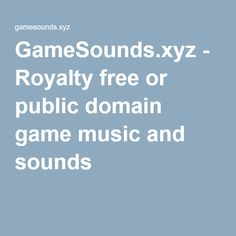 xyz - Royalty free or public domain game music and sounds Make A Game, Public Domain, Royalty, Audio, Games, Free, Royals, Gaming, Plays