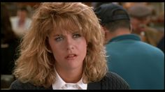 """When Harry Met Sally (1989) Meg Ryan... """"Harry, you might not believe this, but I never considered not sleeping with you a sacrifice. """""""