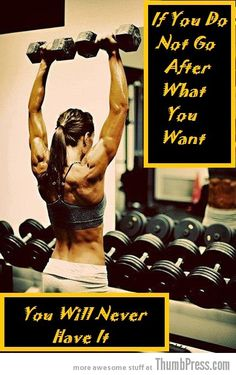 If you do not go after what you want, you will never have it!  http://thumbpress.com/20-awesome-motivational-quotes-to-help-you-start-exercise-and-work-out/