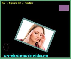 What Is Migraine And Its Symptoms 190555 - Cure Migraine