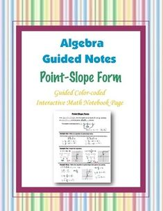 This is a guided, color-coded notebook page for the interactive math notebook on Point-Slope Form.Blackline master and color-coded answer key included.** My Interactive Note Pages include all or some of the following: step by step color-coded notes, diagrams, graphic organizers and example problems.My Interactive Math Notebook Pages were designed to use in my IMN.