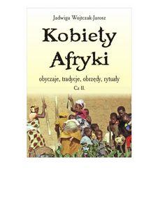 Kobiety Afryki, obyczaje, tradycje, obrzędy, rytuały cz.II - ebook (Kwiaty Jakarandy) to kontynuacja wcześniejszej publikacji o tym samym tytule. Powieść oparta jest o autentyczne okoliczności życia afrykańskich kobiet i z tego powodu zdecydowanie skierowana do czytelników dorosłych. Autorka nie szczędzi nam wrażeń i opisów drastycznych scen, nieznacznie tylko złagodzonych w dialogach dzięki empatii dyskutantów, znanych nam już z pierwszej części oraz stosowanych przez nich fachowych…