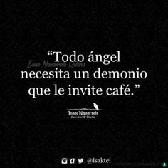 Todo ángel necesita un demonio que le invite un café Sarcastic Quotes, Funny Quotes, Book Quotes, Life Quotes, Cute Spanish Quotes, Flirty Quotes, Pretty Quotes, Real Friends, Some Words