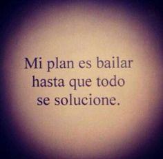 Mi plan es bailar hasta que todo se solucione