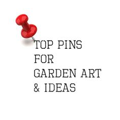 Top Pinterest Pins For Garden Art & Ideas - Empress of Dirt