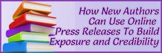 How New Authors Can Use Online Press Releases To Build Exposure and Credibility