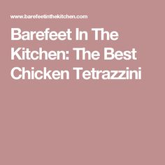 Barefeet In The Kitchen: The Best Chicken Tetrazzini