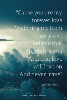"""From one of our 150 best funeral songs """"Where You Are"""" by Josh Groban reminding us that our loved one is always watching you from up above."""