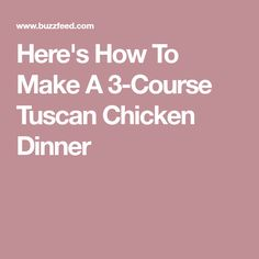 Here's How To Make A 3-Course Tuscan Chicken Dinner
