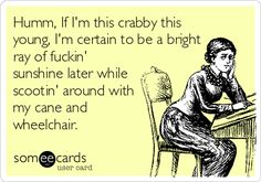 I' I stay this crabby....