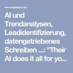 "AI und Trendanalysen, Leadidentifizierung, datengetriebenes Schreiben ...: ""Their AI does it all for you, from writing product descriptions to press releases, cut the time you spend on writing out computations, and spend it on actual creative work instead."""