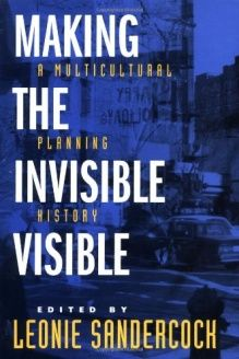 Making the Invisible Visible  A Multicultural Planning History (California Studies in Critical Human Geography), 978-0520207356, Leonie Sandercock, University of California Press; 1St Edition edition