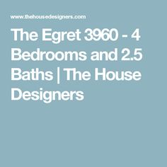The Egret 3960 - 4 Bedrooms and 2.5 Baths | The House Designers