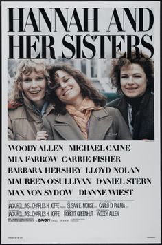 """Hannah and her Sisters"" (1986). COUNTRY: United States. DIRECTOR: Woody Allen. SCREENWRITER: Woody Allen. CAST: Woody Allen, Mia Farrow, Michael Caine, Barbara Hershey, Dianne Wiest, Max von Sydow, Carrie Fisher, Lloyd Nolan, Maureen O'Sullivan, Sam Waterston, Daniel Stern"