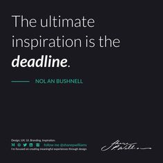 """Have you ever noticed that projects without a deadline take much longer, and often fall flat? """"The ultimate inspiration is the deadline. Fall Flats, Have You Ever, Design Quotes, Branding, Projects, Inspiration, Log Projects, Biblical Inspiration, Brand Management"""