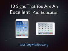 10 Signs that You are an Excellent iPad Educator | teachingwithipad.org
