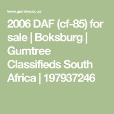 2006 DAF (cf-85) for sale  | Boksburg | Gumtree Classifieds South Africa | 197937246