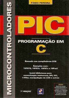PEREIRA, Fábio. Microcontroladores PIC: programação em C. 7 ed. 4 reimpr. São Paulo: Érica, 2009. 358 p. Inclui bibliografia e índice; il. tab. graf.; 24cm. ISBN 9788571949355.  Palavras-chave: C/Linguagem de programação de computadores; MICROCONTROLADORES.  CDU 004.38 / P436m / 7 ed. 4 reimpr. / 2009