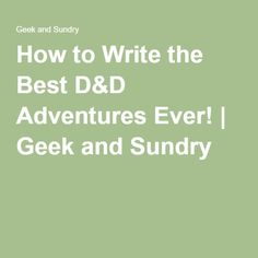 How to Write the Best D&D Adventures Ever! | Geek and Sundry