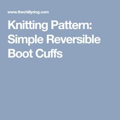Knitting Pattern: Simple Reversible Boot Cuffs