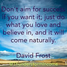 Don't aim for success if you want it; just do what you love and believe in, and it will come naturally.  Let @ThunderstormIncome show you how to get Unlimited Leads and Income on Social Media - CHECK MY PROFILE !