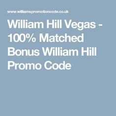 William Hill Vegas - 100% Matched Bonus William Hill Promo Code