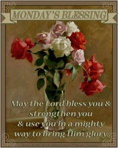 MONDAY BLESSING: May the Lord bless you and strengthen you and use you in a mighty way to bring Him glory !!!!