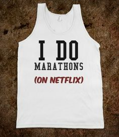 I do marathons on Netflix tank top tee t shirt tshirt