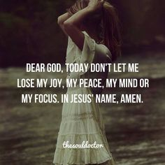 Dear God, today don't let me lose my joy, my peace, my mind or my focus. In Jesus' name, Amen.