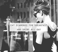 Audrey Hepburn quote, eat diamonds and shine all day Classy Quotes, Girly Quotes, Cute Quotes, Diva Quotes, Stupid Quotes, Breakfast At Tiffany's Quotes, Breakfast Ideas, No Ordinary Girl, Audrey Hepburn Quotes