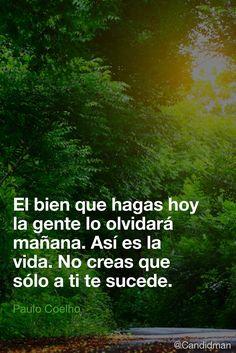 """""""El #Bien que hagas #Hoy la gente lo olvidará mañana. Así es la #Vida. No creas…"""