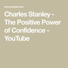 Charles Stanley - The Positive Power of Confidence - YouTube
