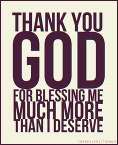 Yes I always have to thank god for my abundant blessings.