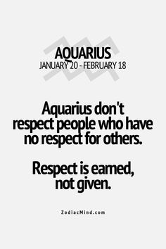 Respect is earned, not given.
