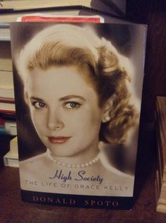 High Society The Life of Grace Kelly by Donald Spoto