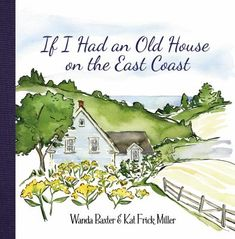 If I Had an Old House on the East Coast by Wanda Baxter Antique Wallpaper, House Foundation, Cottage Design, Book Projects, Love At First Sight, Book Gifts, Local Artists, Inspirational Gifts, East Coast